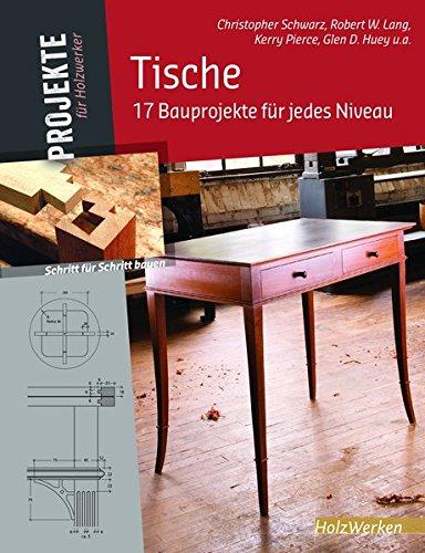 Tische: 17 Bauprojekte für jedes Niveau (Projekte für Holzwerker)