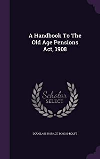 A Handbook To The Old Age Pensions Act, 1908