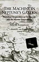 The Machine in Neptune's Garden: Historical Perspectives on Technology and the Marine Environment by Helen M. Rozwadowski (2004-04-03)