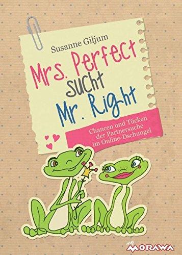 Mrs. Perfect sucht Mr. Right: Chancen und Tücken der Partnersuche im Online-Dschungel