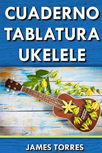 Cuaderno Tablatura Ukelele: Tablatura de 4 cuerdas para Ukulele y Guitarra. 5 Tablaturas con Pentagramas y 8 Diagramas de Acorde para Componer Canciones.