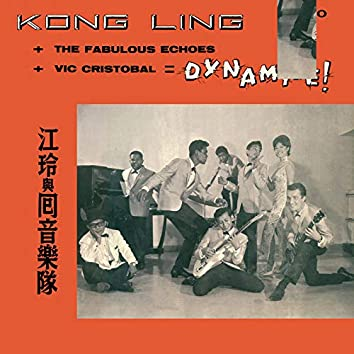 Kong Ling + The Fabulous Echoes + Vic Cristobal = Dynamite!