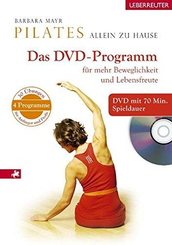 Pilates allein zu Hause. Buch mit DVD Programm: Für mehr Beweglichkeit und Lebensfreude. 8 Programme. 50 Übungen für Anfänger und Profis