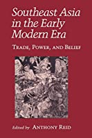Southeast Asia in the Early Modern Era: Trade, Power, and Belief (Asia East by South)