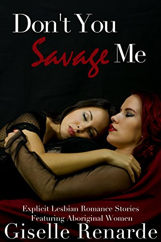 Book: Don't You Savage Me - Explicit Lesbian Romance Featuring Aboriginal Women by Giselle Renarde
