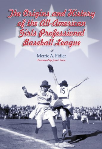 The Origins and History of the All-American Girls Professional Baseball League (English Edition)