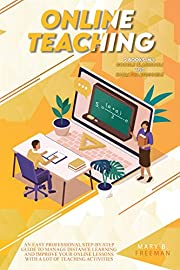 Online Teaching : An Easy Professional Step-By-Step Guide to Manage Distance Learning and Improve Your Online Lessons with a lot of teaching activities ... in1 Google Classroom- Zoom for Beginners