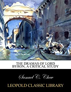 The dramas of Lord Byron, a critical study