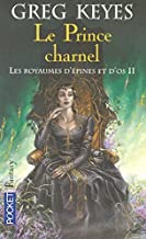 Les royaumes d'?pines et d'os II: Le Prince charnel by Greg Keyes (December 03,2007)