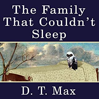 The Family That Couldn't Sleep     A Medical Mystery              Written by:                                                                                                                                 D.T. Max                               Narrated by:                                                                                                                                 Grover Gardner                      Length: 8 hrs and 45 mins     Not rated yet     Overall 0.0