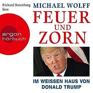 Feuer und Zorn     Im Weißen Haus von Donald Trump              Autor:                                                                                                                                 Michael Wolff                               Sprecher:                                                                                                                                 Richard Barenberg                      Spieldauer: 13 Std. und 8 Min.     786 Bewertungen     Gesamt 3,9
