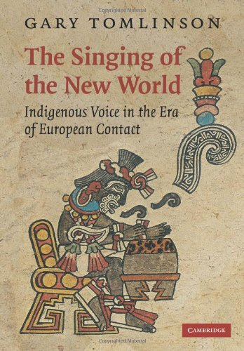 Compare Textbook Prices for The Singing of the New World: Indigenous Voice in the Era of European Contact New Perspectives in Music History and Criticism, Series Number 15 Digitally Printed ed. Edition ISBN 9780521110174 by Tomlinson, Gary