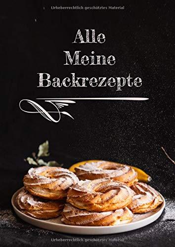Alle meine Backrezepte: Backrezeptbuch im A4 Format für 100 Rezepte, mit viel Platz zum schreiben - Mit Register und Seitennummerierung - Alle ... in einem Buch - Kuchen, Torte, Dessert...
