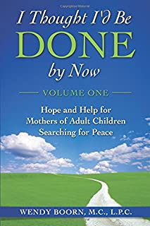 I Thought I'd Be Done by Now: Hope and Help for Mothers of Adult Children Searching for Peace