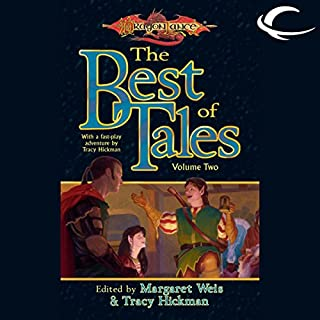 The Best of Tales: Volume Two     A Dragonlance Anthology              By:                                                                                                                                 Margaret Weis (editor),                                                                                        Tracy Hickman (editor)                               Narrated by:                                                                                                                                 Garrick Hagon                      Length: 12 hrs and 18 mins     2 ratings     Overall 4.5