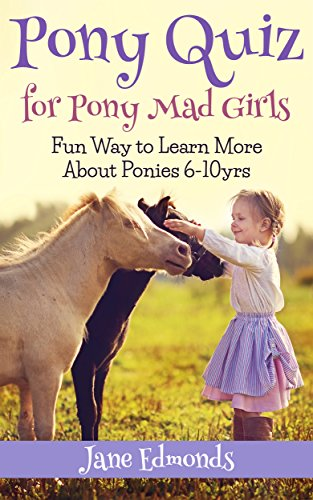 Pony Quiz for Pony Mad Girls: Fun Way to Learn More About Ponies 6-10 years (Pony Quiz Game Books Book 1) (English Edition)