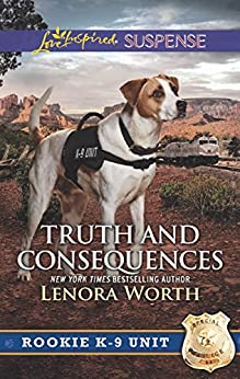 Truth and Consequences (Rookie K-9 Unit Book 2) by [Lenora Worth]
