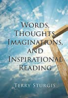 Words, Thoughts, Imaginations, and Inspirational Reading