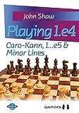 Playing 1.e4: Caro-kann, 1...e5 & Minor Lines (grandmaster Guide)-Shaw, John