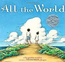 All the World by Scanlon, Liz Garton 1st (first) Edition (9/8/2009)