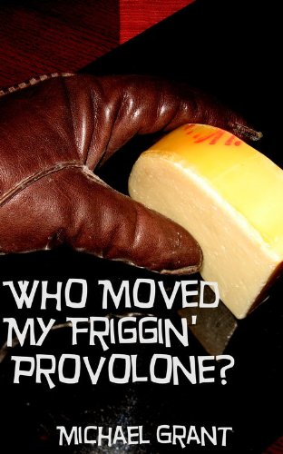 Who Moved My Friggin' Provolone? (English Edition)