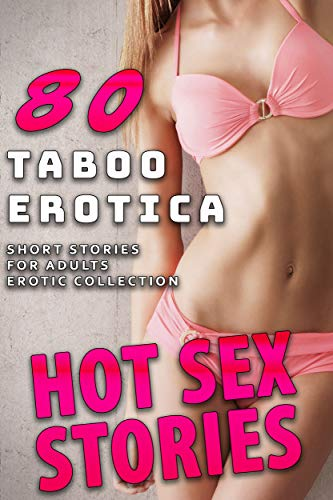 HOT SEX STORIES : 80 TABOO EROTICA SHORT STORIES FOR ADULTS (EROTIC COLLECTION) (English Edition)