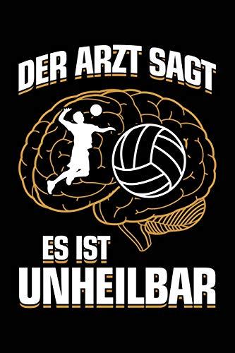 Der Arzt sagt es ist unheilbar: Notizbuch / Notizheft für Volleyball Volleyballspieler Volleyballer Volleyball-Fan A5 (6x9in) liniert mit Linien