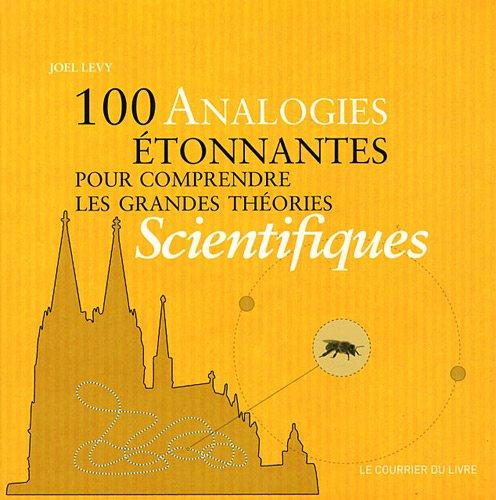 100 analogies étonnantes pour comprendre les grands théories scientifiques