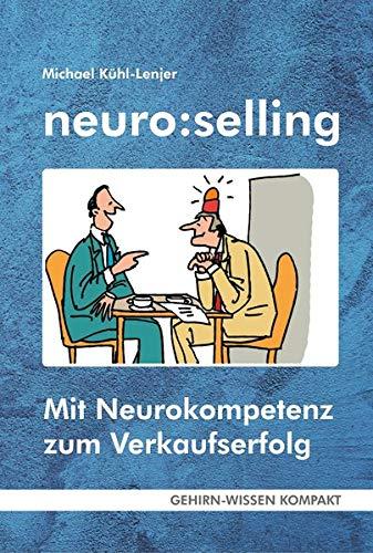 neuro:selling (Taschenbuch): Mit Neurokompetenz zum Verkaufserfolg (GEHIRN-WISSEN KOMPAKT / Aktuelle Erkenntnisse der Gehirnforschung)