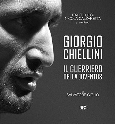 Giorgio Chiellini. Il guerriero della Juventus. Ediz. illustrata