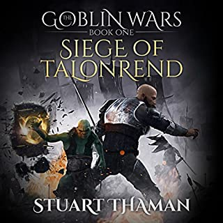Siege of Talonrend     The Goblin Wars, Book 1              By:                                                                                                                                 Stuart Thaman                               Narrated by:                                                                                                                                 Bryson David Hoff                      Length: 6 hrs and 41 mins     1 rating     Overall 5.0
