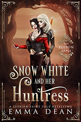 Snow White and Her Huntress: The Poison Apple (Sapphic Fairy Tale Retellings Book 2)