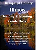 Champaign and Urbana and Champaign  County Illinois Fishing & Floating Guide Book: Complete fishing and floating information for Champaign County Illinois (Illinois Fishing & Floating Guide BookS)
