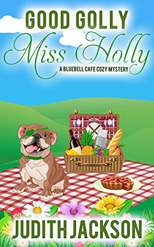 Good Golly Miss Holly (A Bluebell Cafe Cozy Mystery Book 5) by [Judith Jackson]