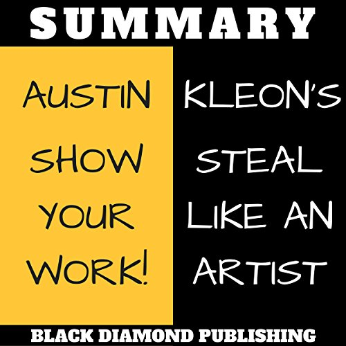 Summary: Austin Kleon's Show Your Work! Steal like an Artist. audiobook cover art