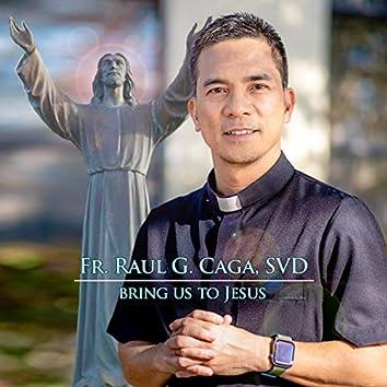 Bring Us To Jesus