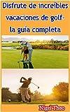 Disfrute de increíbles vacaciones de golf- la guía completa