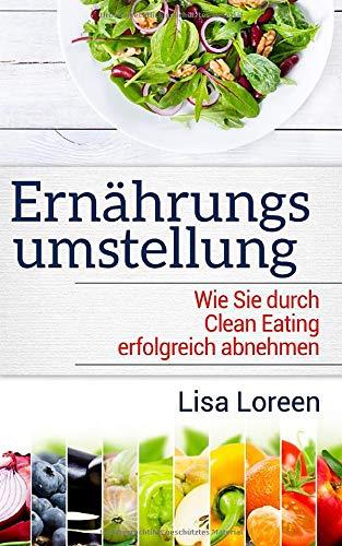 ERNÄHRUNGSUMSTELLUNG: Wie Sie durch Clean Eating erfolgreich abnehmen