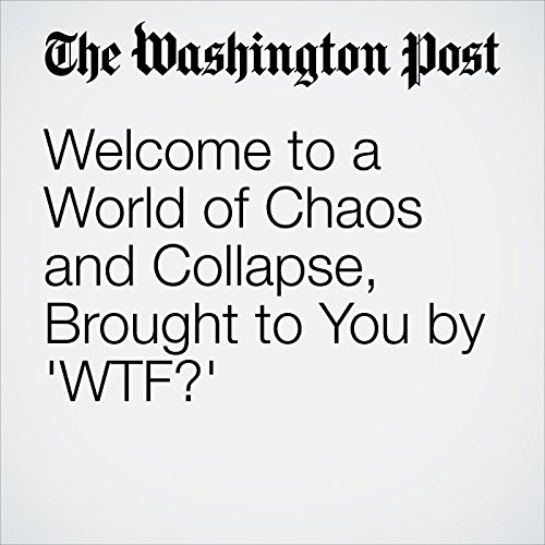 Welcome to a World of Chaos and Collapse, Brought to You by 'WTF?' audiobook cover art