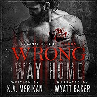 Wrong Way Home: Taken     Criminal Delights, Book 1              By:                                                                                                                                 K.A. Merikan                               Narrated by:                                                                                                                                 Wyatt Baker                      Length: 7 hrs and 1 min     115 ratings     Overall 4.5
