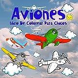 Aviones Libro De Colorear Para Chicos.: Para los pequeños amantes de las máquinas del cielo. Aprendiendo coloreando. Diviértete. Buena suerte !!! (Libros De Colorear Para Chicos 4-8 años.)