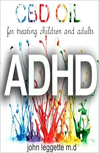 CBD oil for treating children and adults ADHD: All you need to know about using cbd oil for ADHD. (English Edition)