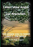 Leben ohne Angst vor Krankheit: the simple way to health part 1 the basics
