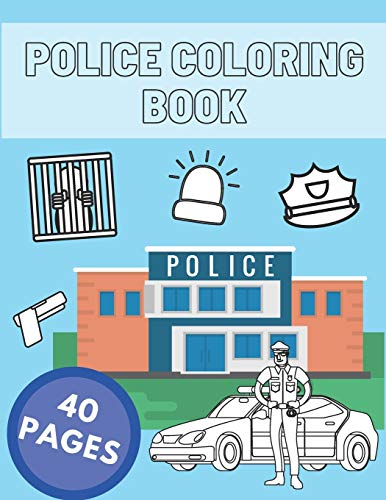 Police Coloring Book: Gifts For Kids, Boys or Adults Relaxation. 40 Coloring Pages - Cars, Police Stations, Officers, Helicopters and MORE!