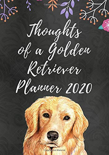 Thoughts of a Golden Retriever 2020: Weekly Planner with Funny