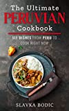 The Ultimate Peruvian Cookbook: 111 Dishes From Peru To Cook Right Now (World Cuisines Book 10)