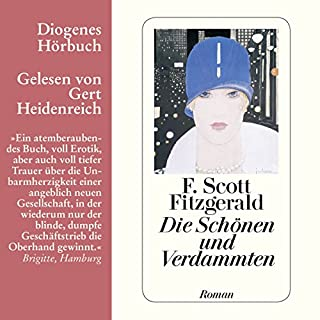 Die Schönen und Verdammten                   Autor:                                                                                                                                 F. Scott Fitzgerald                               Sprecher:                                                                                                                                 Gert Heidenreich                      Spieldauer: 8 Std. und 23 Min.     62 Bewertungen     Gesamt 4,2
