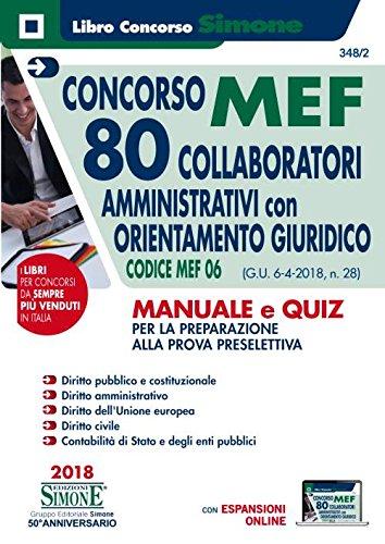 Concorso MEF. 80 Collaboratori amministrativi con orientamento giuridico. Codice MEF 06 (G.U. 6-4-2018, n. 28). Manuale e quiz per la preparazione alla prova preselettiva