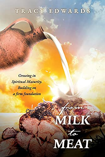 From Milk to Meat: Growing in Spiritual Maturity. Building on a firm foundation