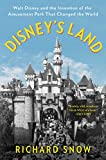 Disney s Land: Walt Disney and the Invention of the Amusement Park That Changed the World